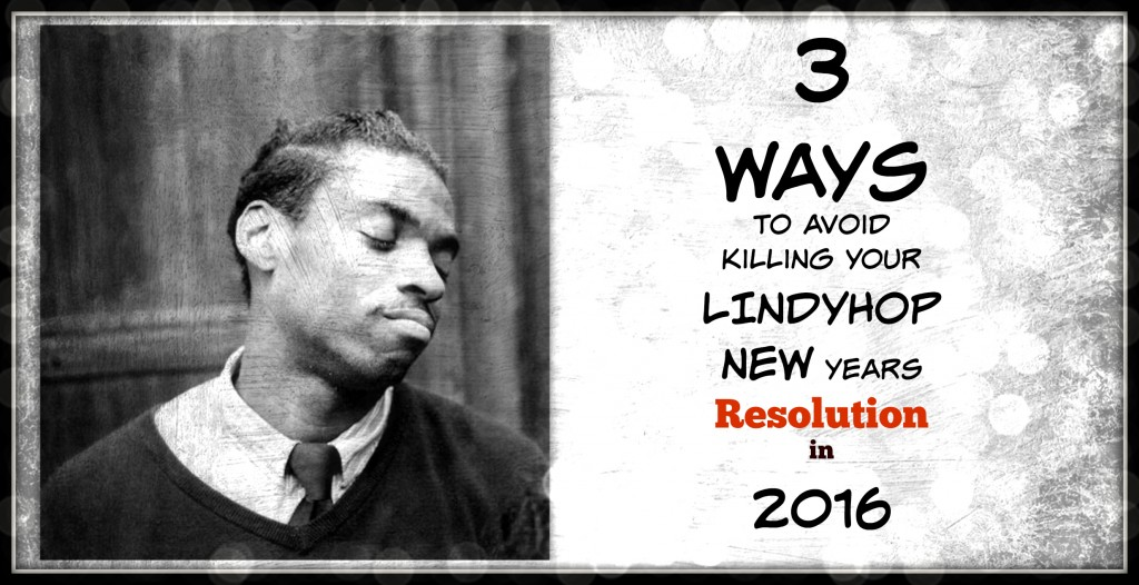 3 ways to avoid killing your lindy hop new years resolution in 2016