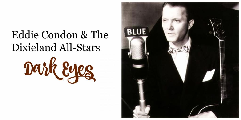 eddie condon dark eyes